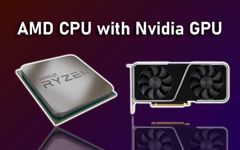 Can We Use AMD CPU with Nvidia GPU?