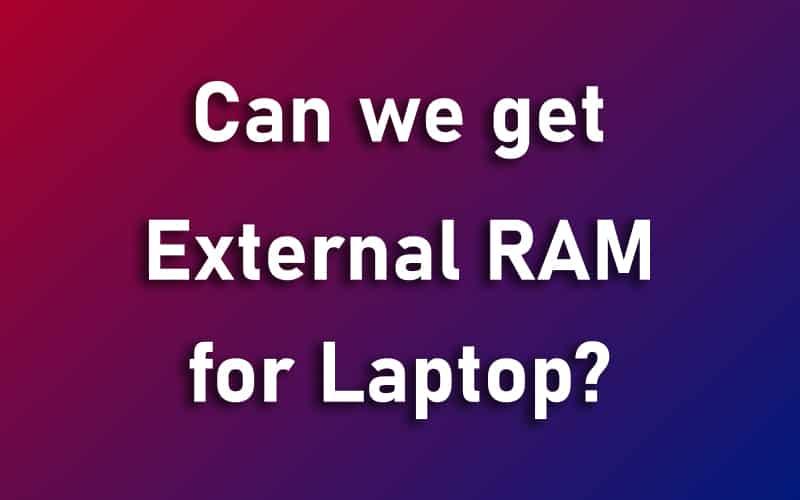 Can We get External RAM for Laptop?